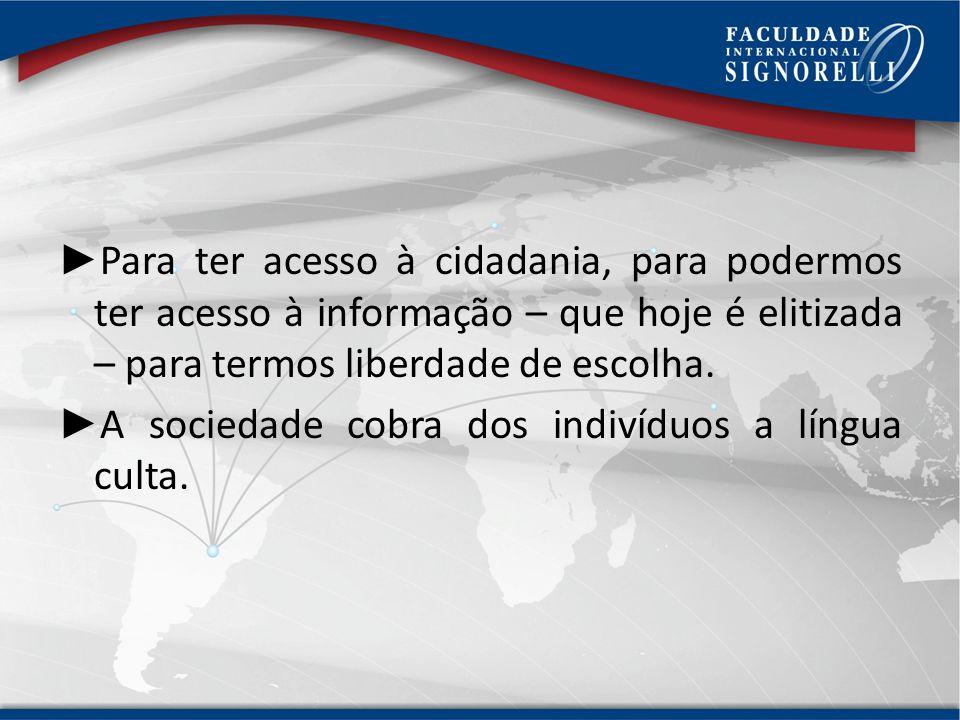 Para ter acesso à cidadania, para podermos ter acesso à informação – que hoje é elitizada – para termos liberdade de escolha.