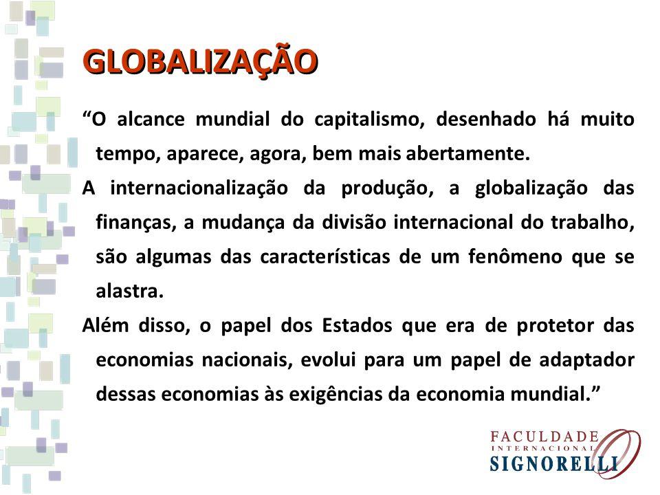GLOBALIZAÇÃO O alcance mundial do capitalismo, desenhado há muito tempo, aparece, agora, bem mais abertamente.