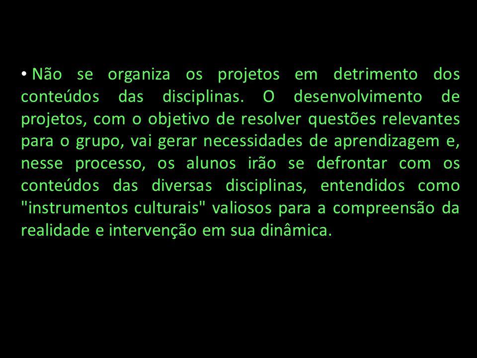 Não se organiza os projetos em detrimento dos conteúdos das disciplinas.