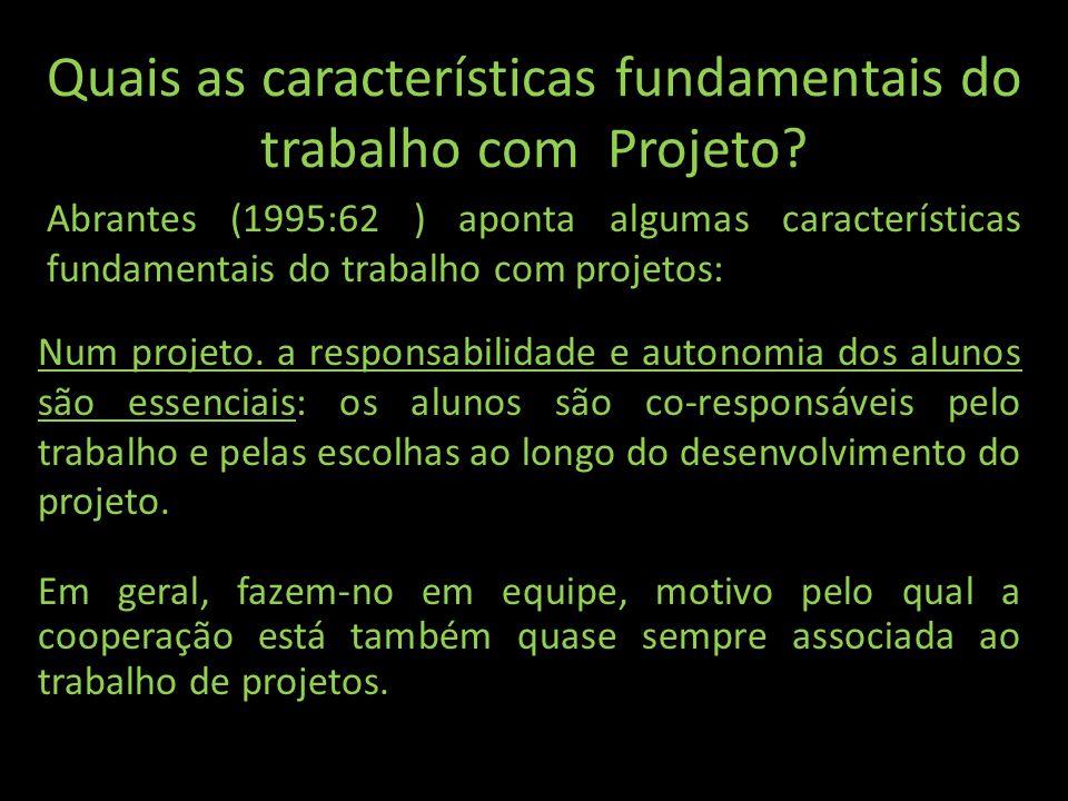 Quais as características fundamentais do trabalho com Projeto