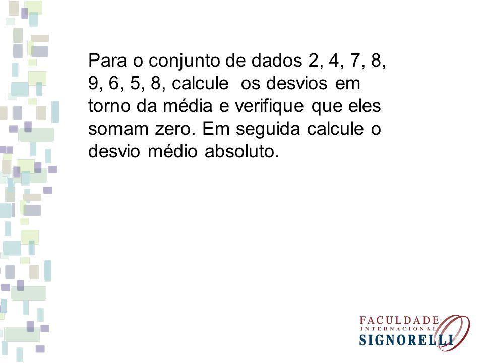 Para o conjunto de dados 2, 4, 7, 8, 9, 6, 5, 8, calcule os desvios em torno da média e verifique que eles