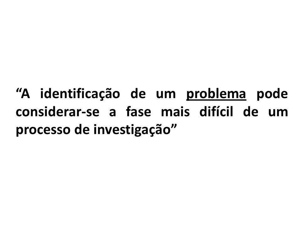 A identificação de um problema pode considerar-se a fase mais difícil de um processo de investigação