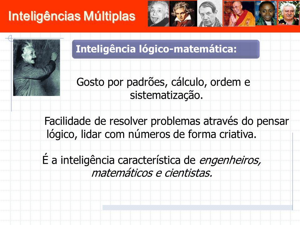 Gosto por padrões, cálculo, ordem e sistematização.