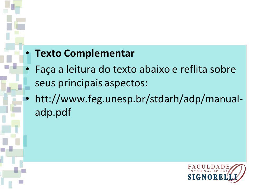 Texto Complementar Faça a leitura do texto abaixo e reflita sobre seus principais aspectos: htt://www.feg.unesp.br/stdarh/adp/manual-adp.pdf.