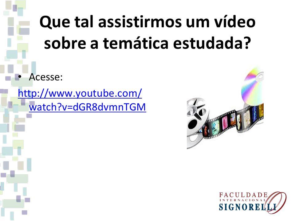 Que tal assistirmos um vídeo sobre a temática estudada