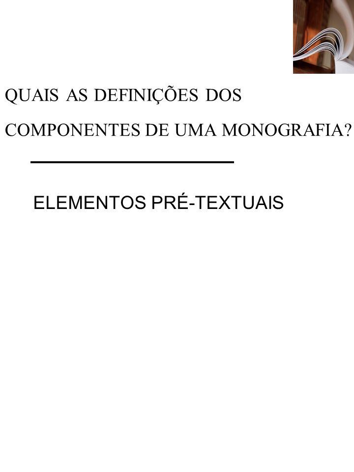 QUAIS AS DEFINIÇÕES DOS COMPONENTES DE UMA MONOGRAFIA