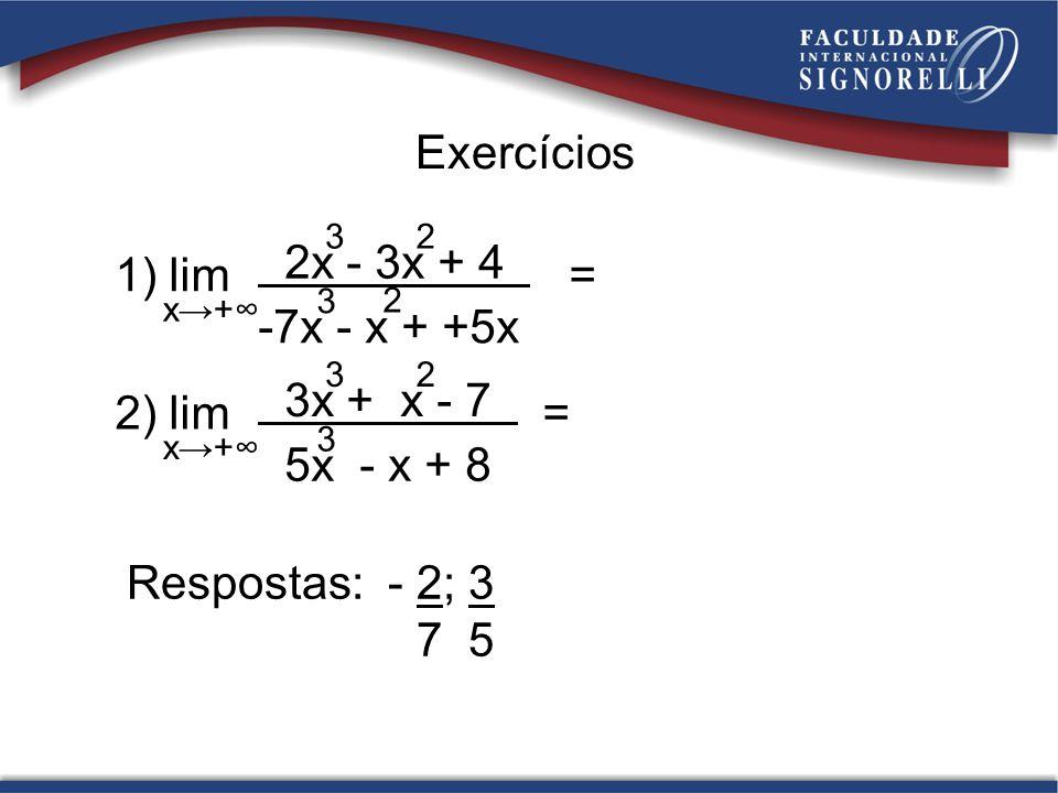 Exercícios 2x - 3x + 4 1) lim = -7x - x + +5x 3x + x - 7 2) lim =