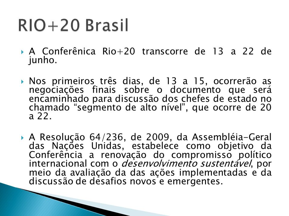 RIO+20 Brasil A Conferênica Rio+20 transcorre de 13 a 22 de junho.