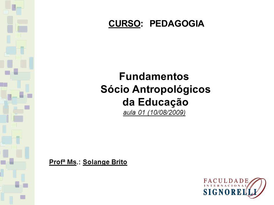 Fundamentos Sócio Antropológicos da Educação