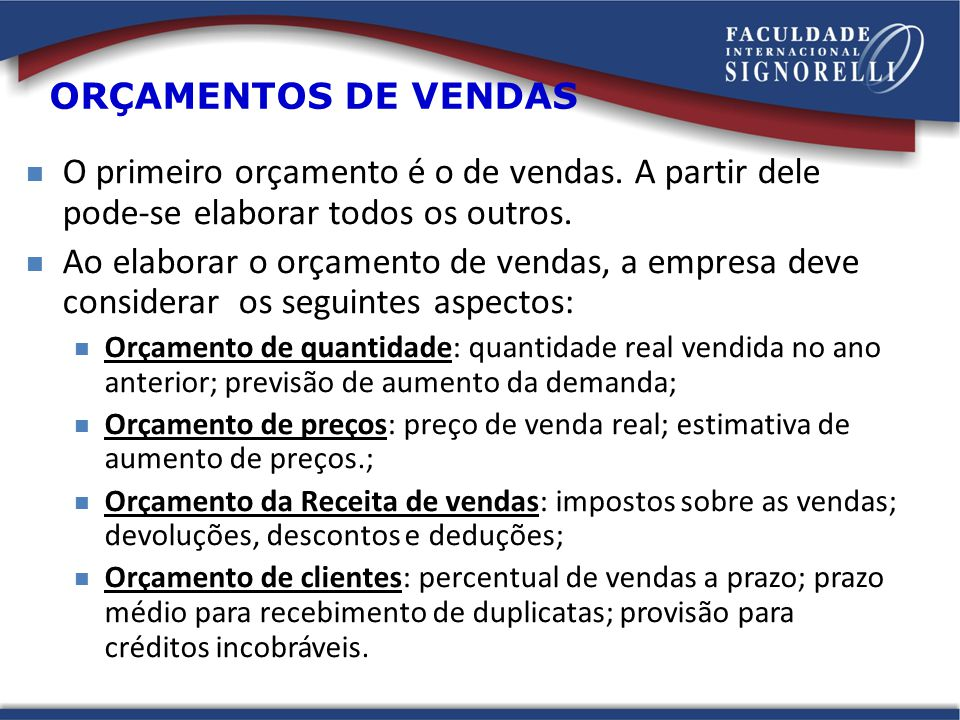 ORÇAMENTOS DE VENDAS O primeiro orçamento é o de vendas. A partir dele pode-se elaborar todos os outros.