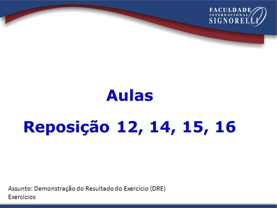 Aulas Reposição 12, 14, 15, 16 Assunto: Demonstração do Resultado do Exercício (DRE) Exercícios