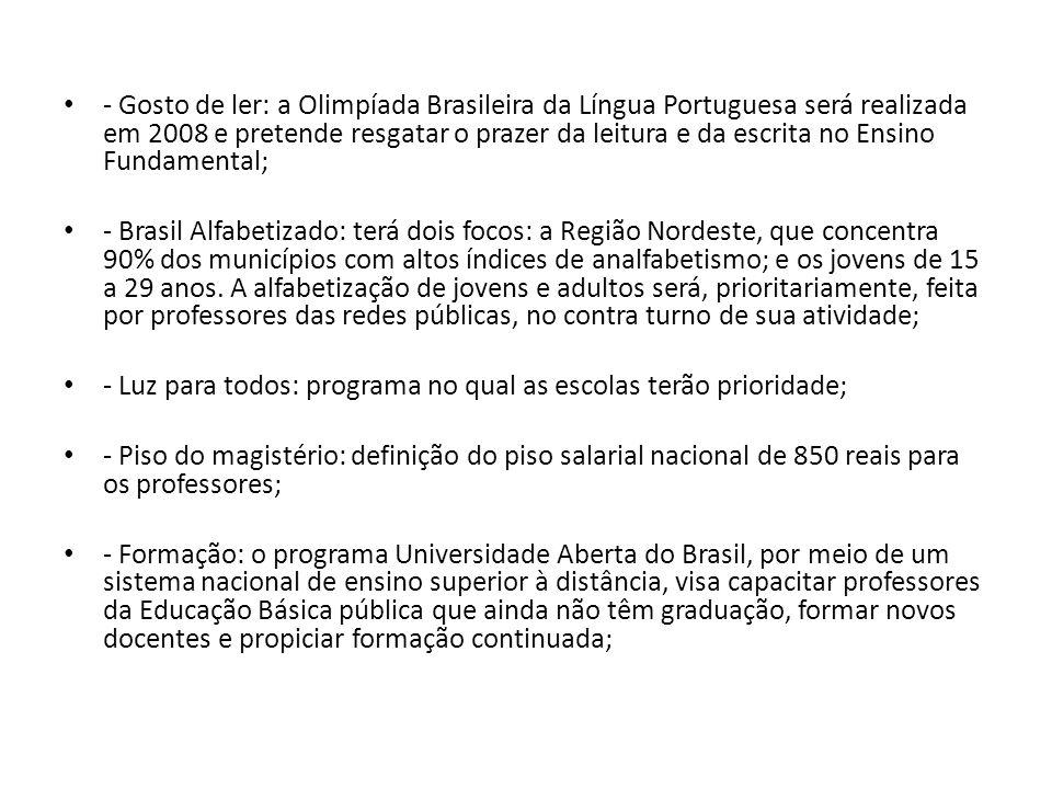 - Gosto de ler: a Olimpíada Brasileira da Língua Portuguesa será realizada em 2008 e pretende resgatar o prazer da leitura e da escrita no Ensino Fundamental;