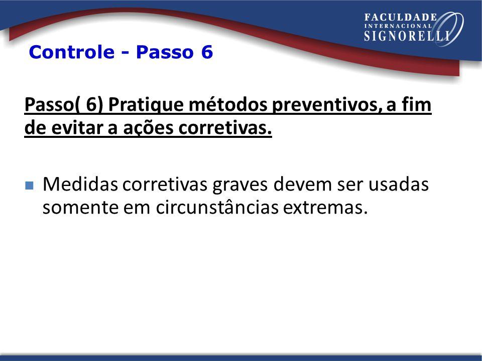 Controle - Passo 6 Passo( 6) Pratique métodos preventivos, a fim de evitar a ações corretivas.