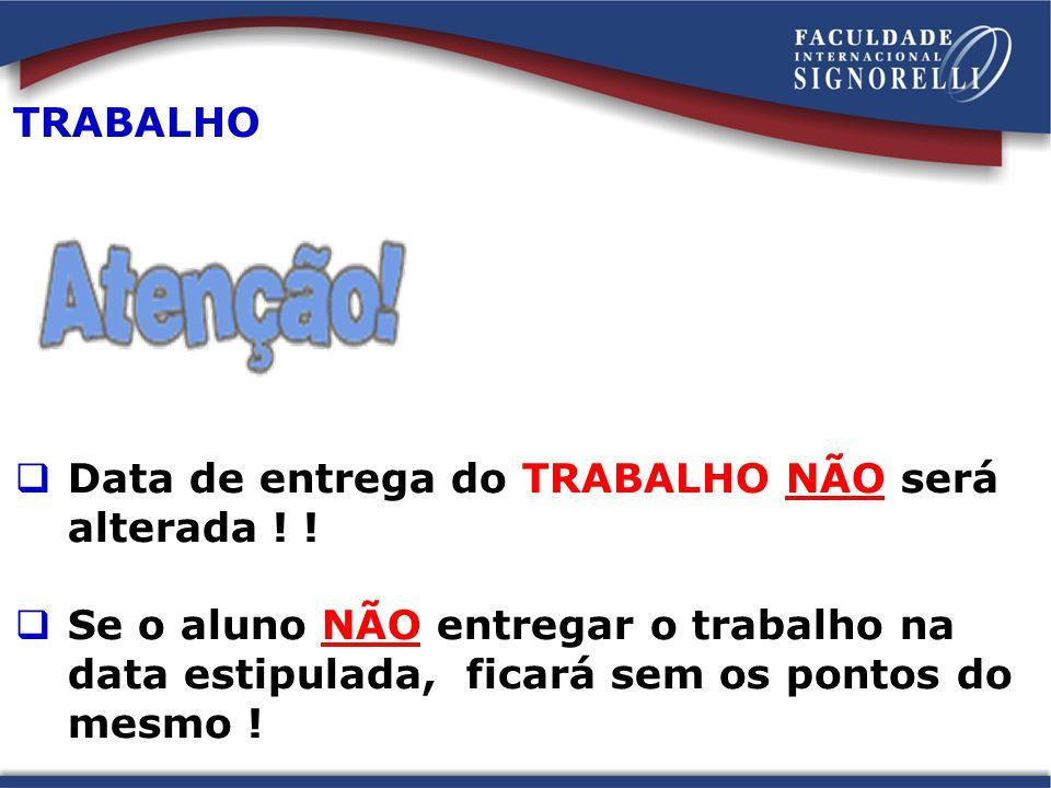 TRABALHO Data de entrega do TRABALHO NÃO será alterada .