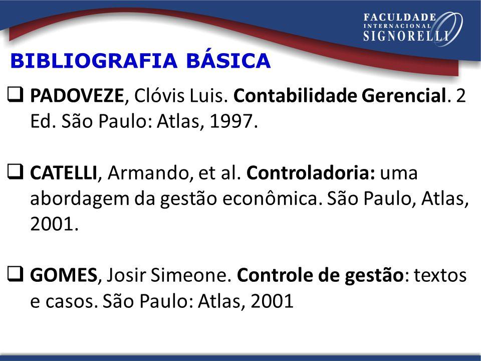 BIBLIOGRAFIA BÁSICA PADOVEZE, Clóvis Luis. Contabilidade Gerencial. 2 Ed. São Paulo: Atlas, 1997.