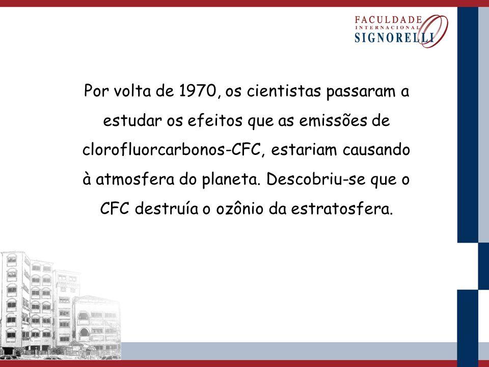 Por volta de 1970, os cientistas passaram a estudar os efeitos que as emissões de clorofluorcarbonos-CFC, estariam causando à atmosfera do planeta.