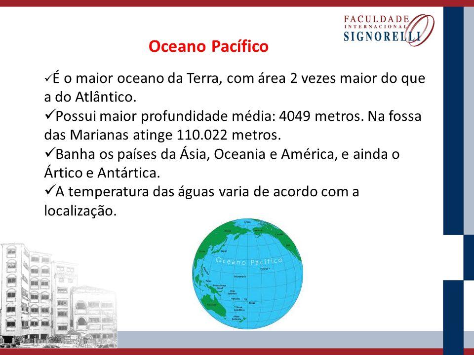Oceano Pacífico É o maior oceano da Terra, com área 2 vezes maior do que a do Atlântico.