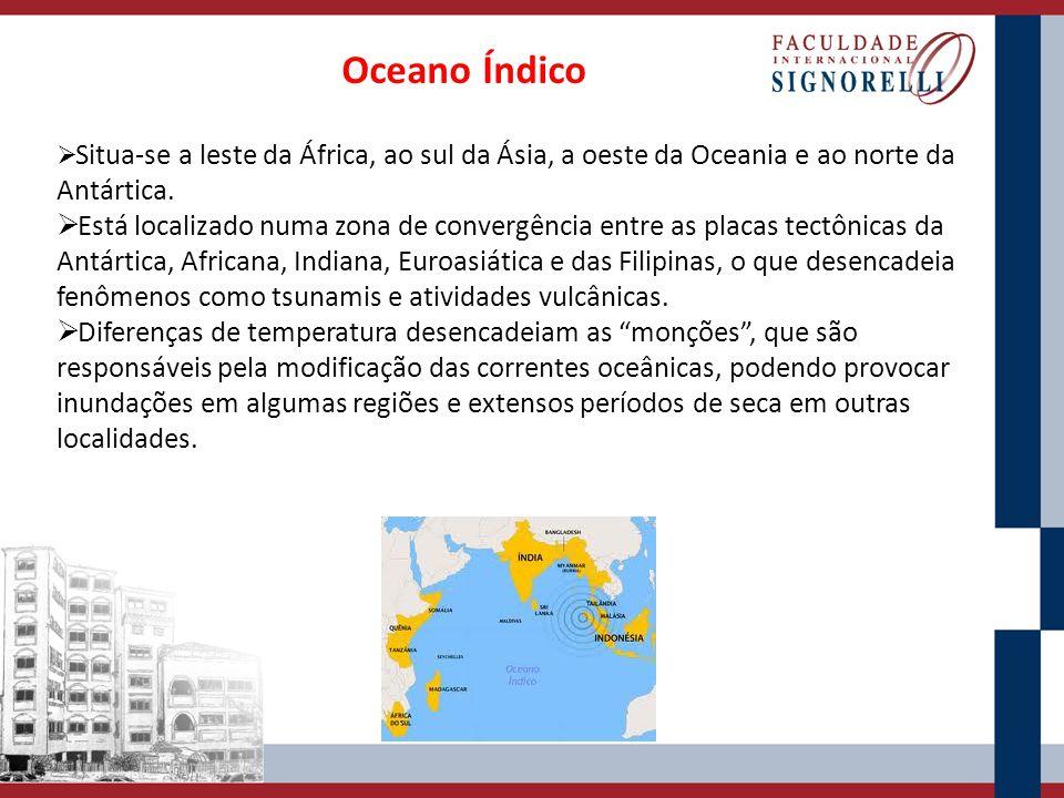 Oceano Índico Situa-se a leste da África, ao sul da Ásia, a oeste da Oceania e ao norte da Antártica.