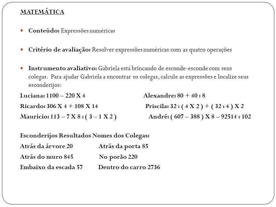 MATEMÁTICA Conteúdo: Expressões numéricas Critério de avaliação: Resolver expressões numéricas com as quatro operações