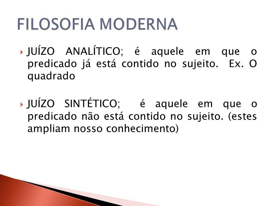 FILOSOFIA MODERNA JUÍZO ANALÍTICO; é aquele em que o predicado já está contido no sujeito. Ex. O quadrado.
