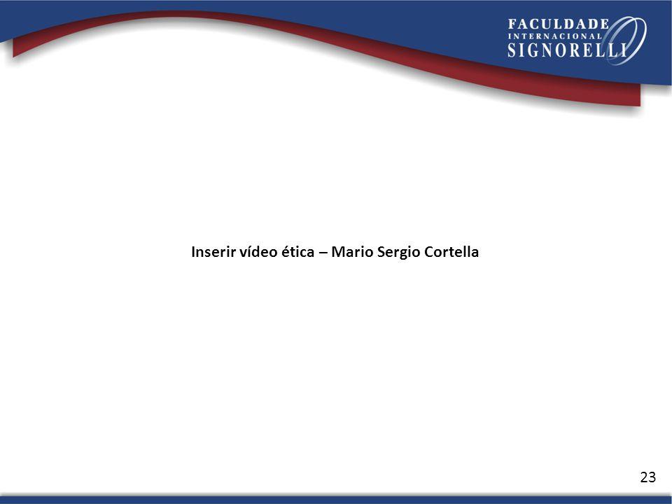 Inserir vídeo ética – Mario Sergio Cortella