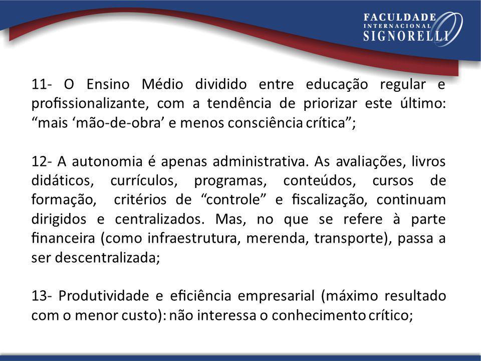 11- O Ensino Médio dividido entre educação regular e profissionalizante, com a tendência de priorizar este último: mais 'mão-de-obra' e menos consciência crítica ;