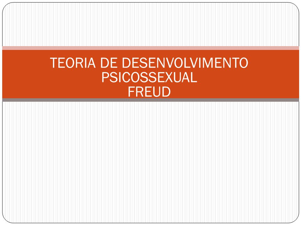 TEORIA DE DESENVOLVIMENTO PSICOSSEXUAL FREUD