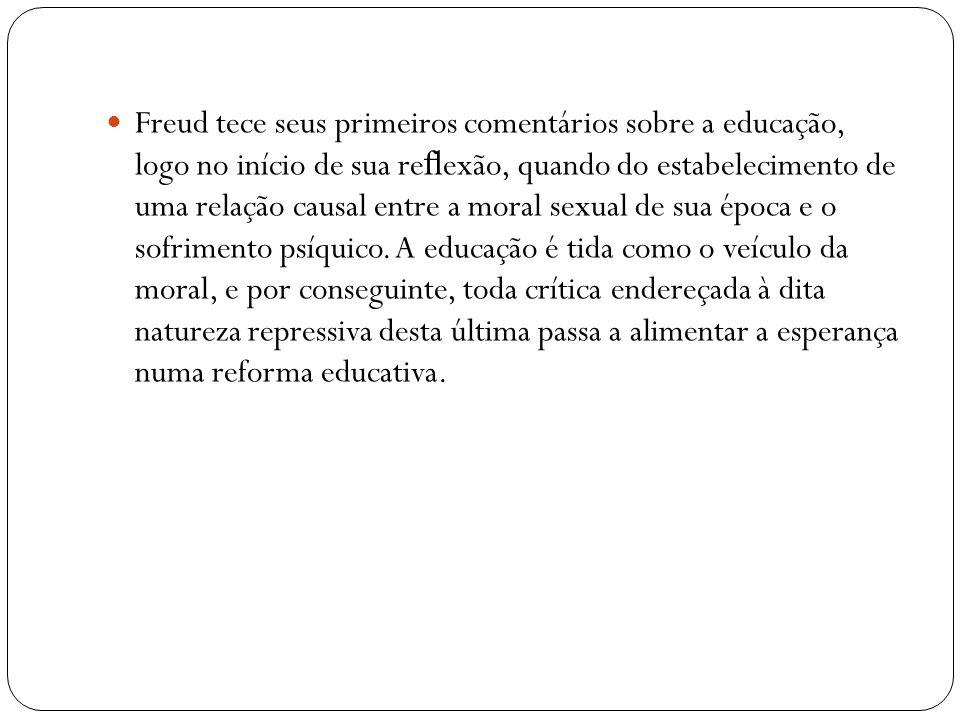 Freud tece seus primeiros comentários sobre a educação, logo no início de sua reflexão, quando do estabelecimento de uma relação causal entre a moral sexual de sua época e o sofrimento psíquico.