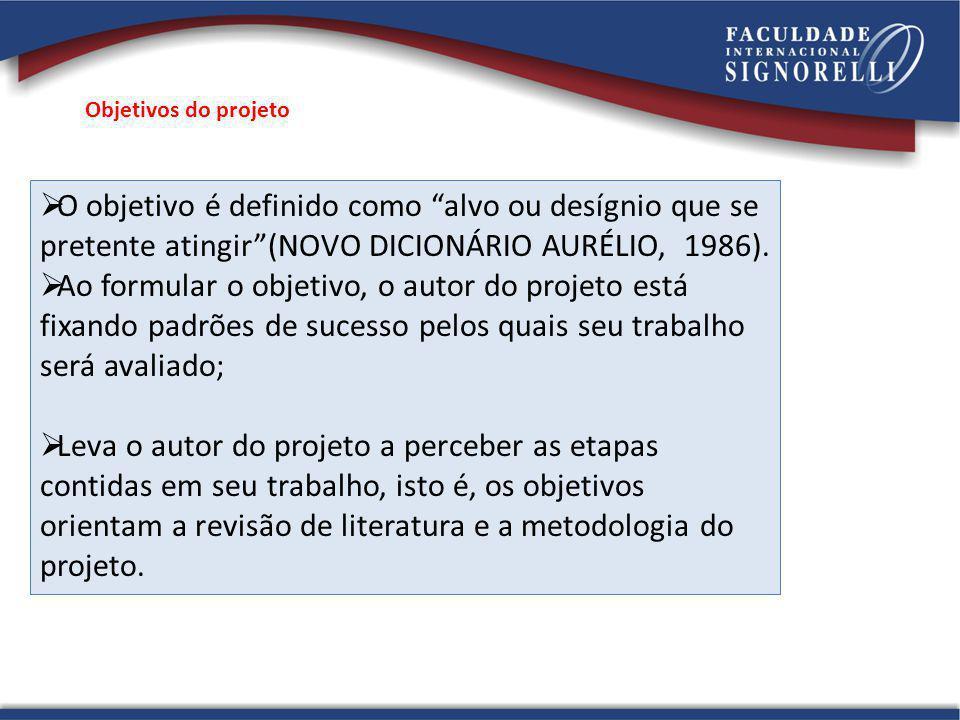 Objetivos do projeto O objetivo é definido como alvo ou desígnio que se pretente atingir (NOVO DICIONÁRIO AURÉLIO, 1986).
