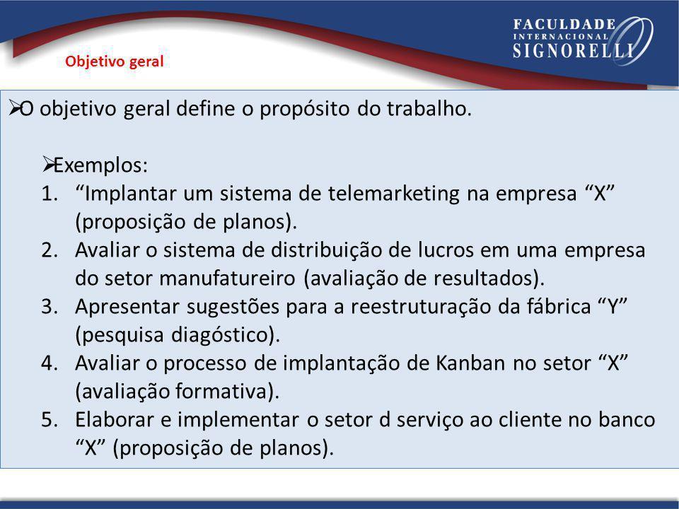 O objetivo geral define o propósito do trabalho. Exemplos: