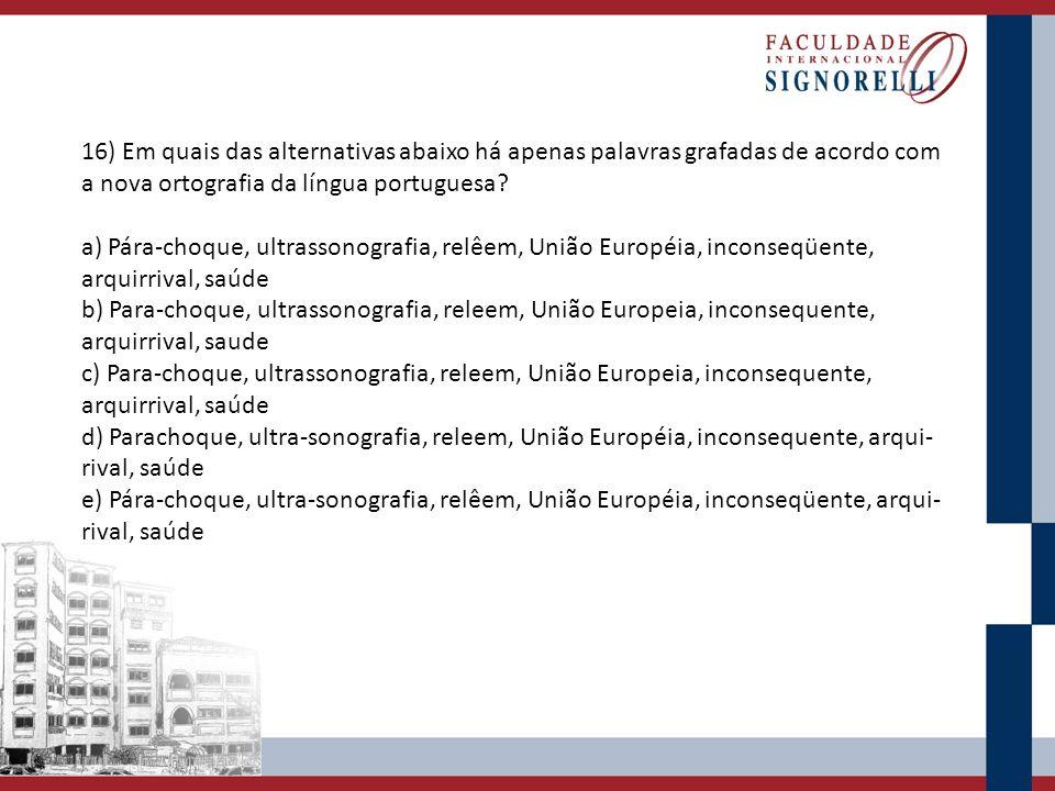 16) Em quais das alternativas abaixo há apenas palavras grafadas de acordo com a nova ortografia da língua portuguesa