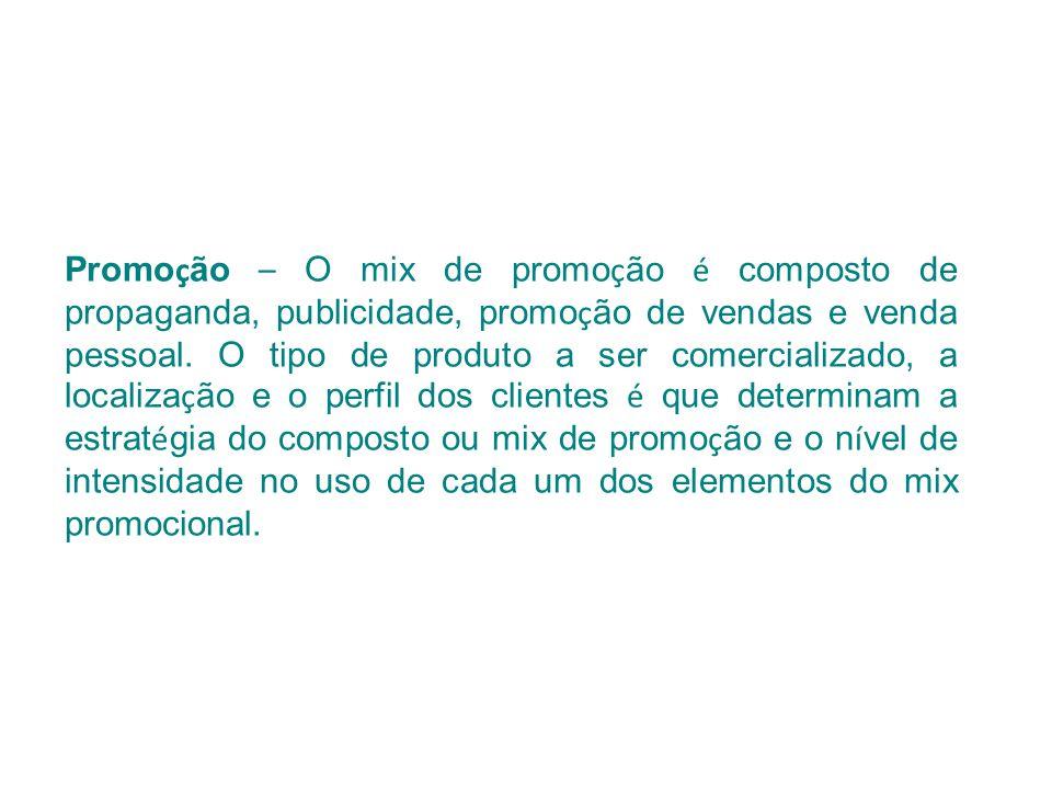 Promoção – O mix de promoção é composto de propaganda, publicidade, promoção de vendas e venda pessoal.