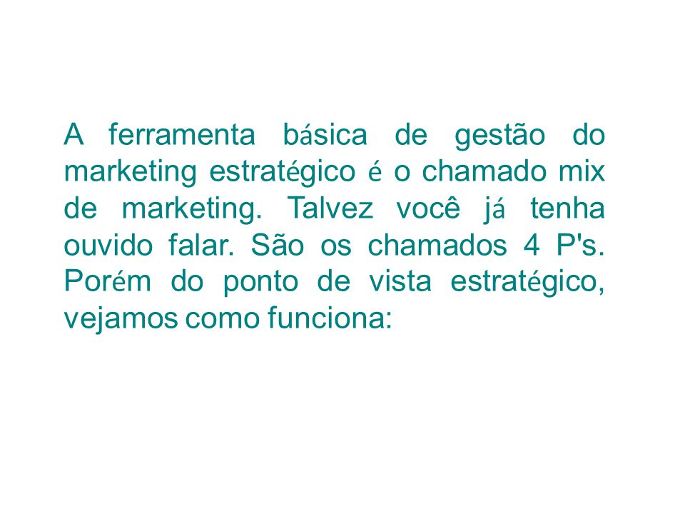 A ferramenta básica de gestão do marketing estratégico é o chamado mix de marketing.