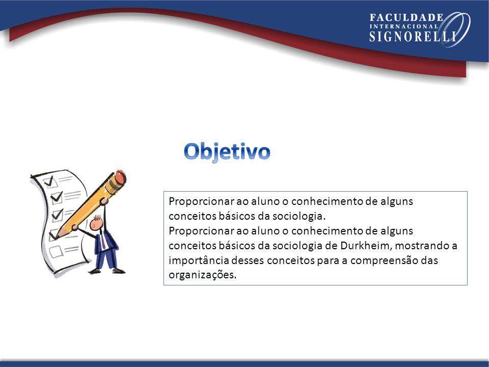 Objetivo Proporcionar ao aluno o conhecimento de alguns conceitos básicos da sociologia.