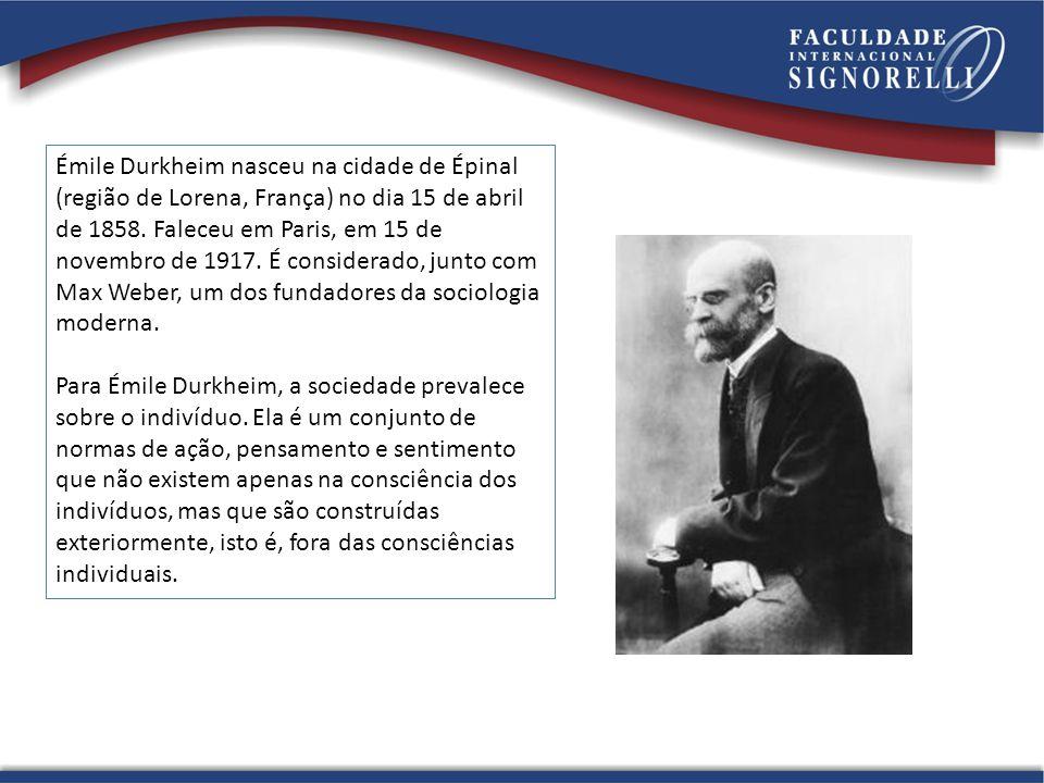 Émile Durkheim nasceu na cidade de Épinal (região de Lorena, França) no dia 15 de abril de 1858. Faleceu em Paris, em 15 de novembro de 1917. É considerado, junto com