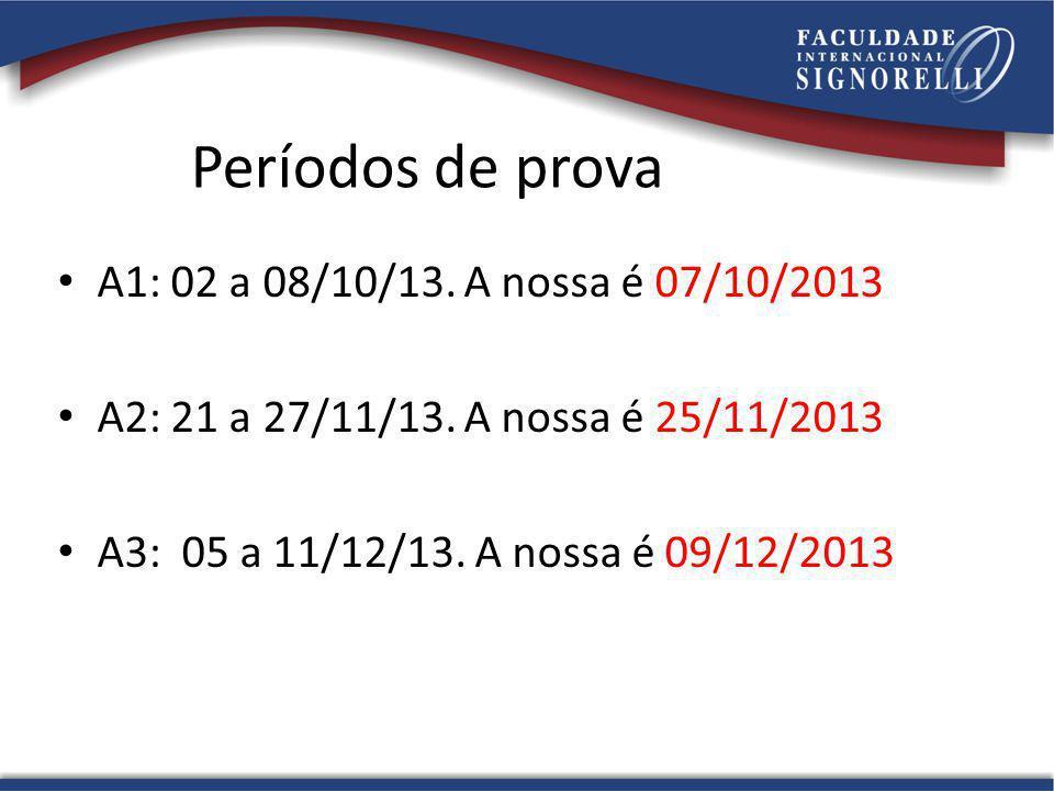 Períodos de prova A1: 02 a 08/10/13. A nossa é 07/10/2013