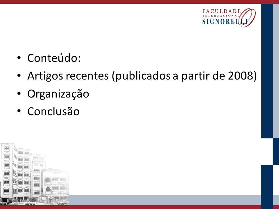 Conteúdo: Artigos recentes (publicados a partir de 2008) Organização Conclusão