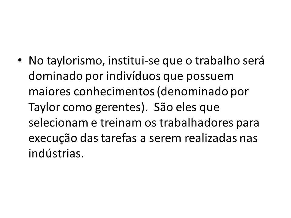 No taylorismo, institui-se que o trabalho será dominado por indivíduos que possuem maiores conhecimentos (denominado por Taylor como gerentes).