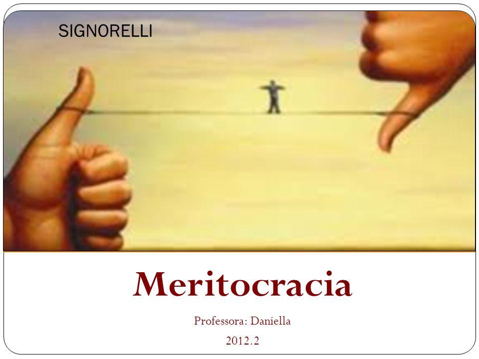 SIGNORELLI Meritocracia Professora: Daniella 2012.2