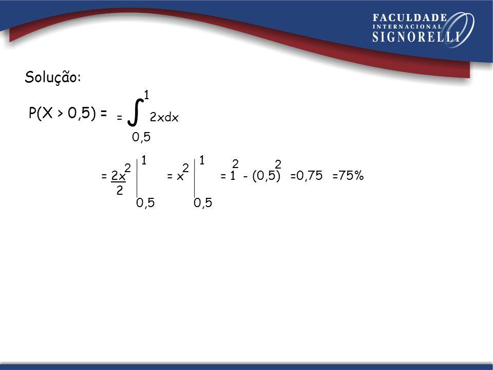 Solução: P(X > 0,5) = 1 0,5 = ∫ 2xdx = 2x 2 1 0,5 = x 2 1 0,5