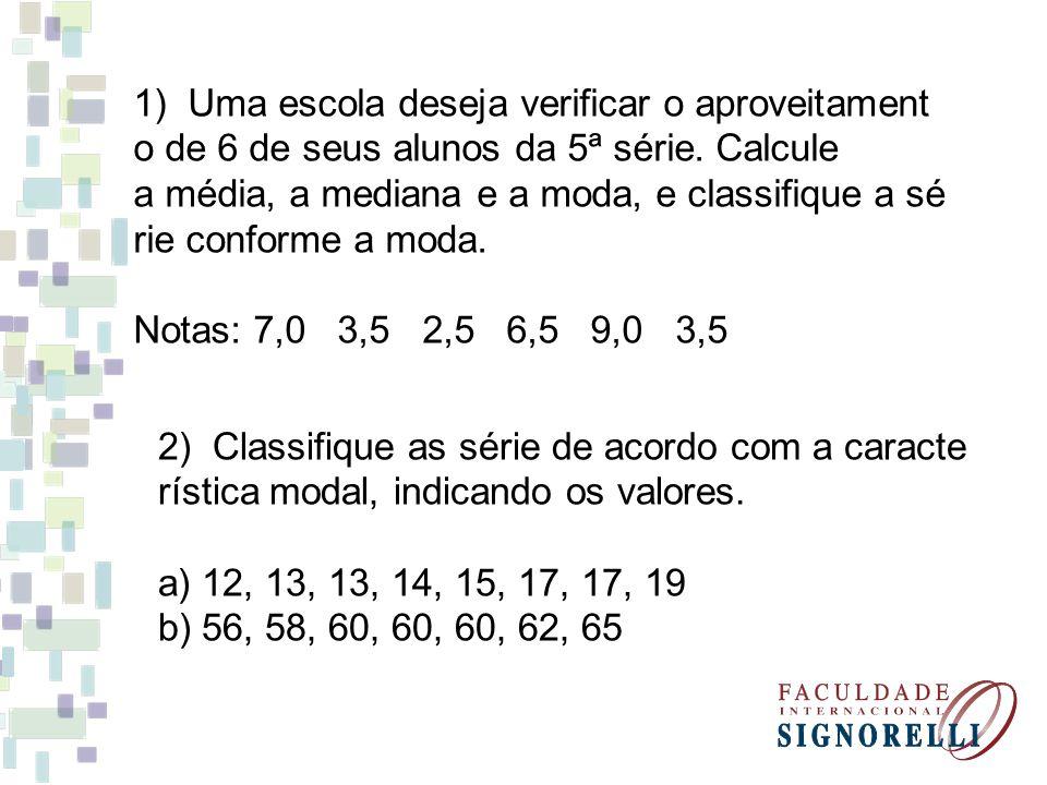 1) Uma escola deseja verificar o aproveitamento de 6 de seus alunos da 5ª série. Calcule