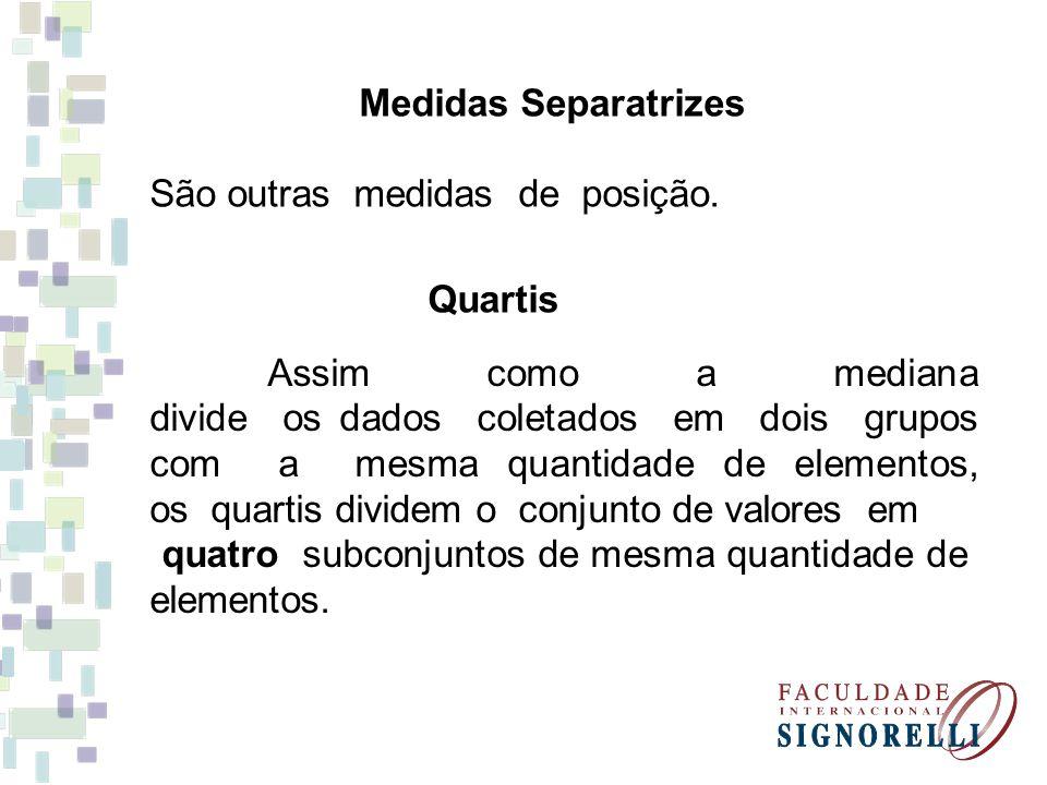 Medidas Separatrizes São outras medidas de posição. Quartis.