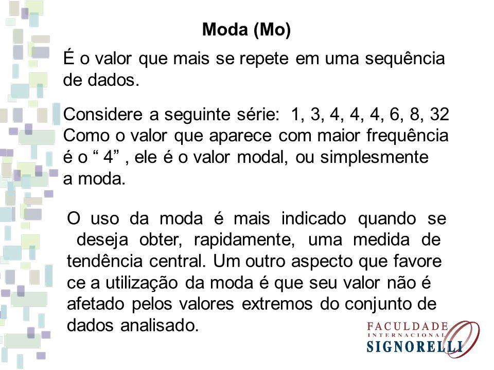 Moda (Mo) É o valor que mais se repete em uma sequência de dados. Considere a seguinte série: 1, 3, 4, 4, 4, 6, 8, 32