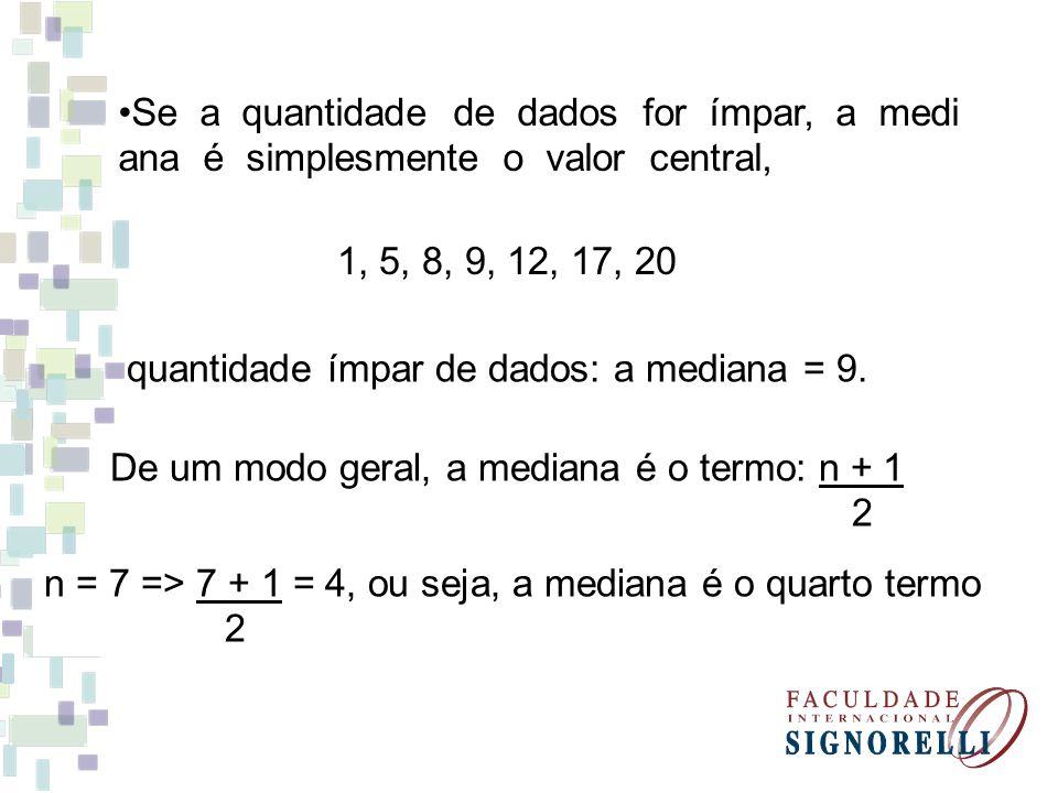 Se a quantidade de dados for ímpar, a mediana é simplesmente o valor central,