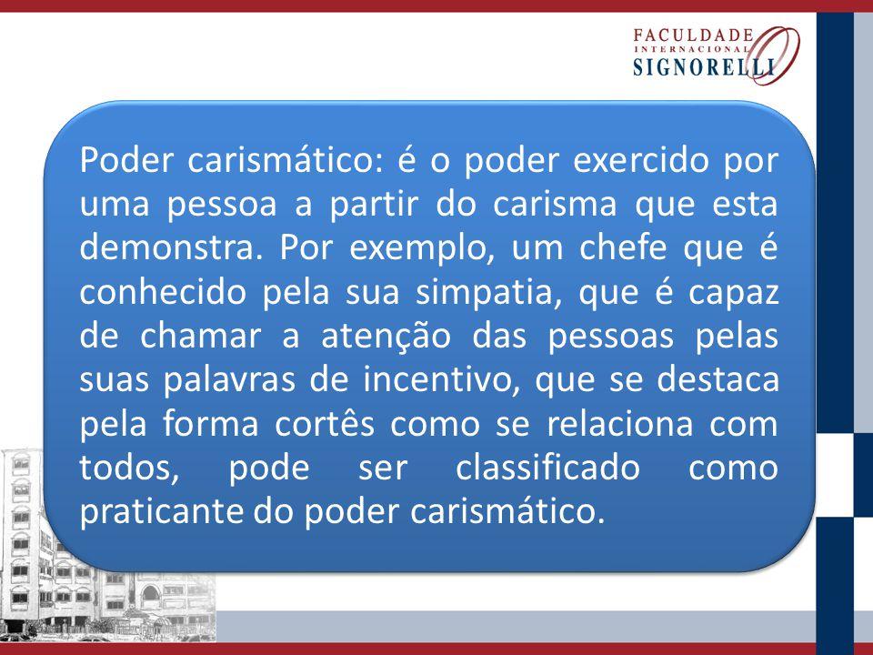 Poder carismático: é o poder exercido por uma pessoa a partir do carisma que esta demonstra.