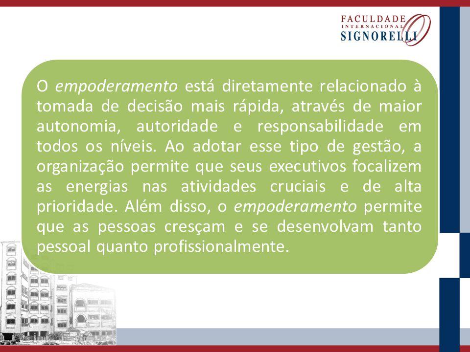 O empoderamento está diretamente relacionado à tomada de decisão mais rápida, através de maior autonomia, autoridade e responsabilidade em todos os níveis.