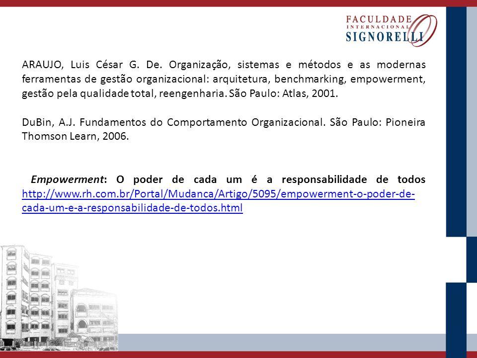 ARAUJO, Luis César G. De. Organização, sistemas e métodos e as modernas ferramentas de gestão organizacional: arquitetura, benchmarking, empowerment, gestão pela qualidade total, reengenharia. São Paulo: Atlas, 2001.