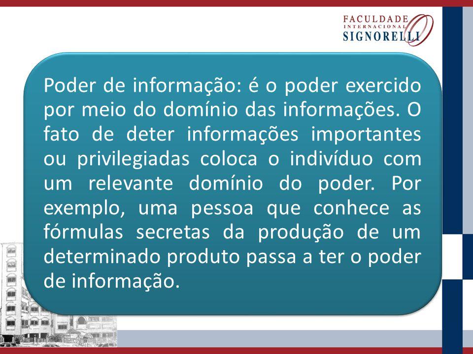 Poder de informação: é o poder exercido por meio do domínio das informações.