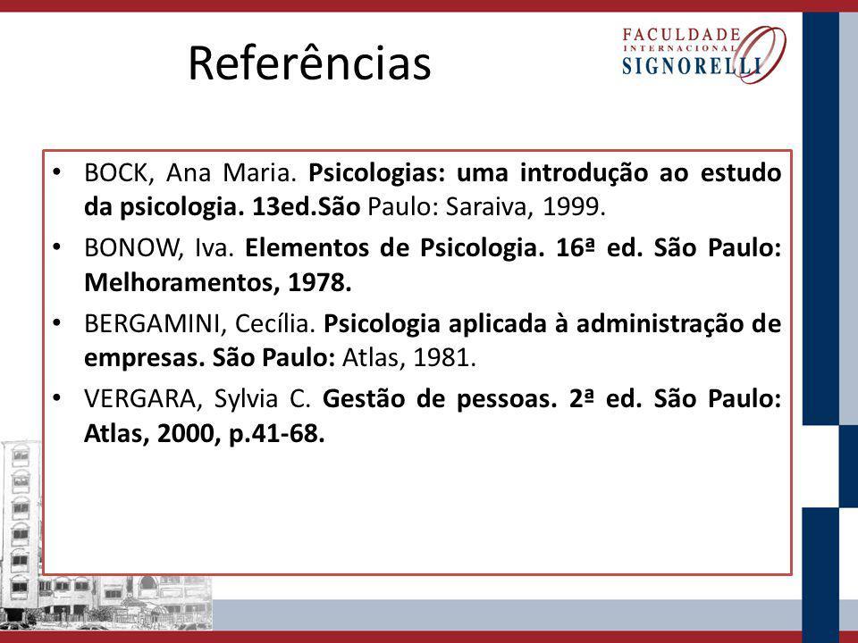 Referências BOCK, Ana Maria. Psicologias: uma introdução ao estudo da psicologia. 13ed.São Paulo: Saraiva, 1999.