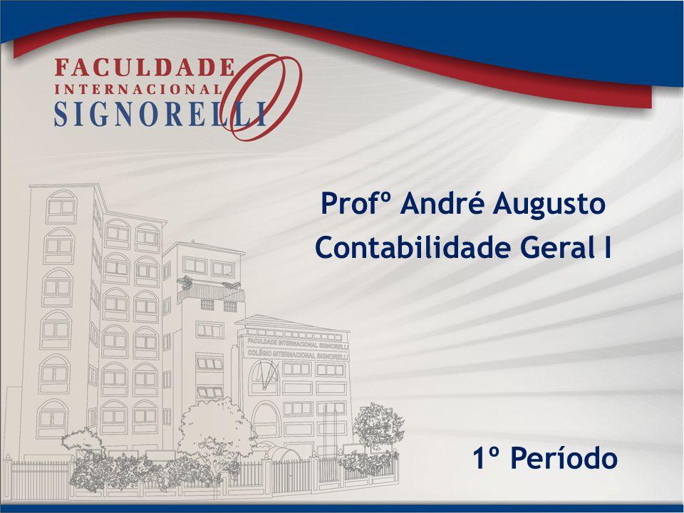 Profº André Augusto Contabilidade Geral I 1º Período
